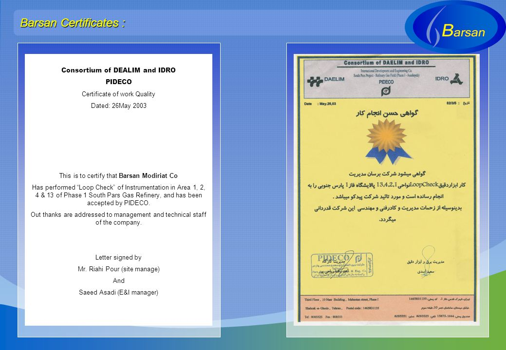 Consortium of DEALIM and IDRO PIDECO Certificate of work Quality Dated: 26May 2003 This is to certify that Barsan Modiriat Co Has performed Loop Check