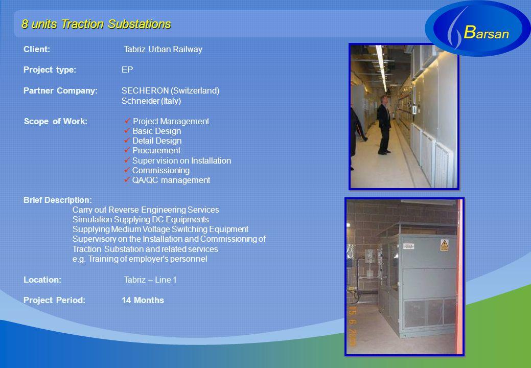 8 units Traction Substations Client: Tabriz Urban Railway Project type: EP Partner Company: SECHERON (Switzerland) Schneider (Italy) Scope of Work: Pr