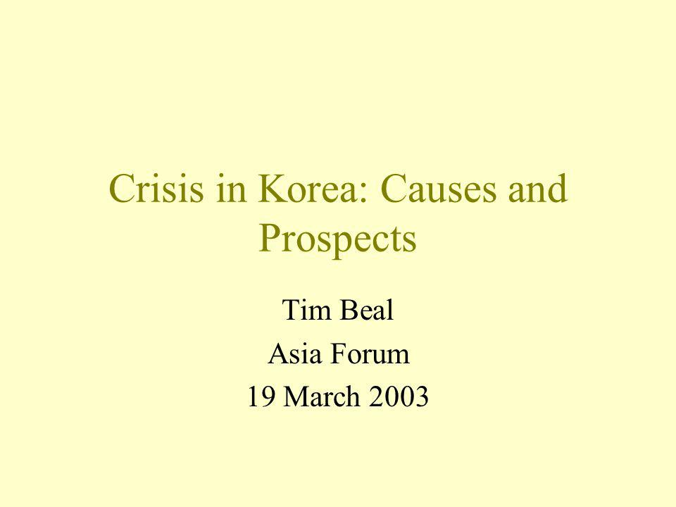 Crisis in Korea: Causes and Prospects Tim Beal Asia Forum 19 March 2003