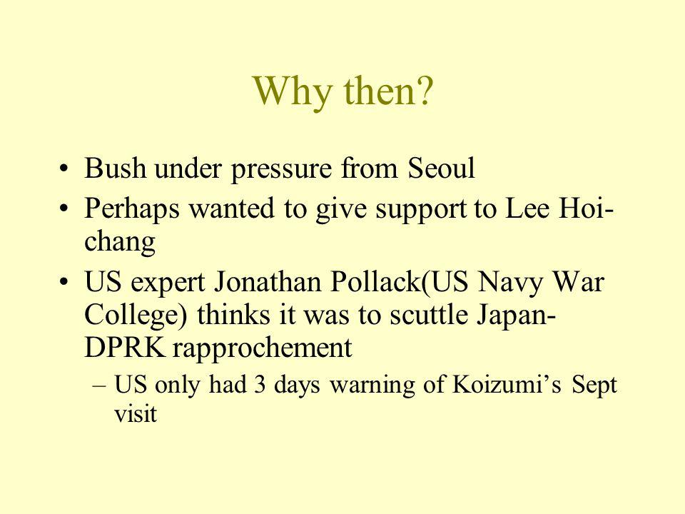 Why then? Bush under pressure from Seoul Perhaps wanted to give support to Lee Hoi- chang US expert Jonathan Pollack(US Navy War College) thinks it wa
