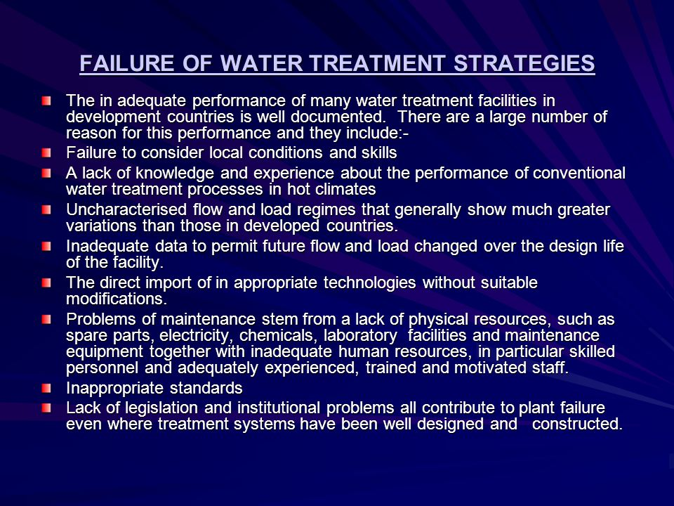 FAILURE OF WATER TREATMENT STRATEGIES The in adequate performance of many water treatment facilities in development countries is well documented.