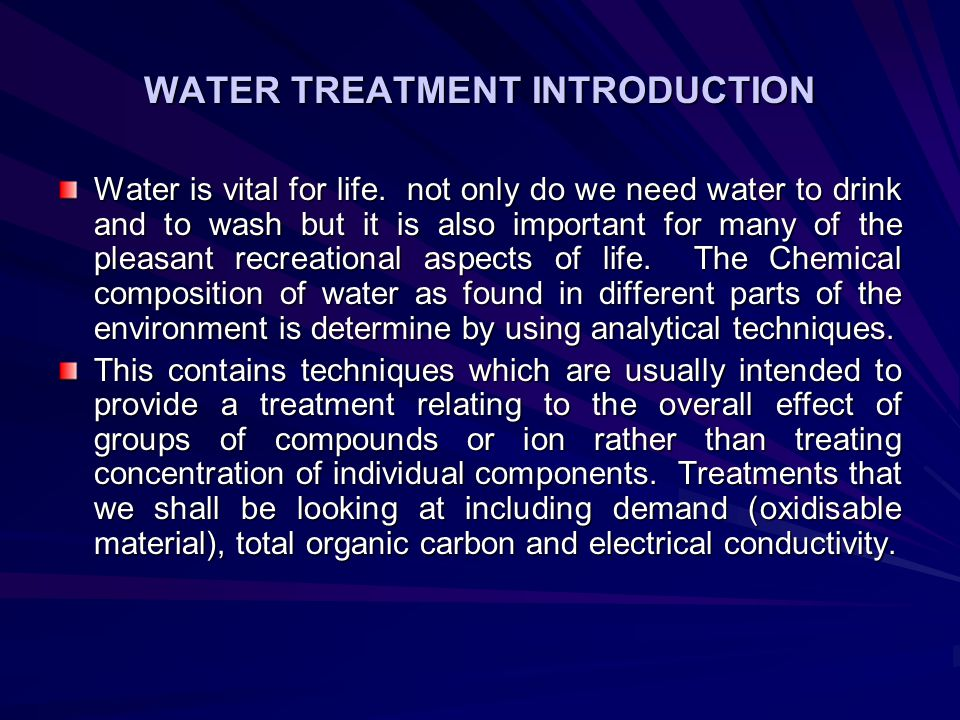 WATER TREATMENT INTRODUCTION Water is vital for life.