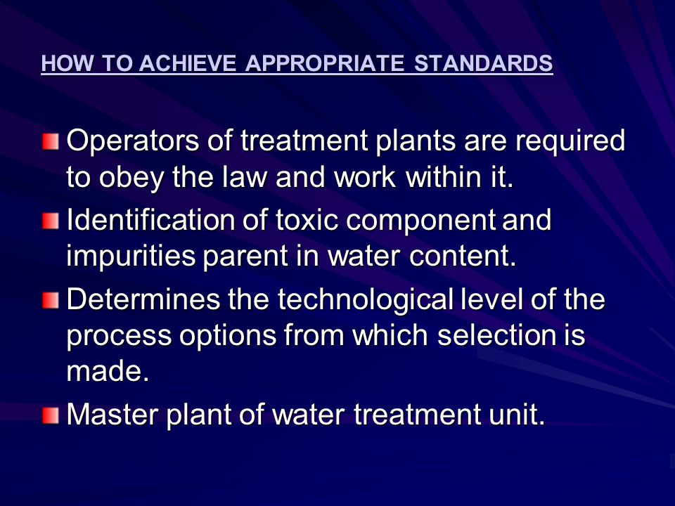 HOW TO ACHIEVE APPROPRIATE STANDARDS Operators of treatment plants are required to obey the law and work within it.