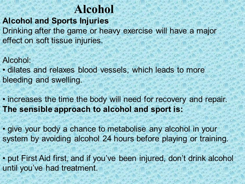 Alcohol Alcohol and Sports Injuries Drinking after the game or heavy exercise will have a major effect on soft tissue injuries. Alcohol: dilates and r