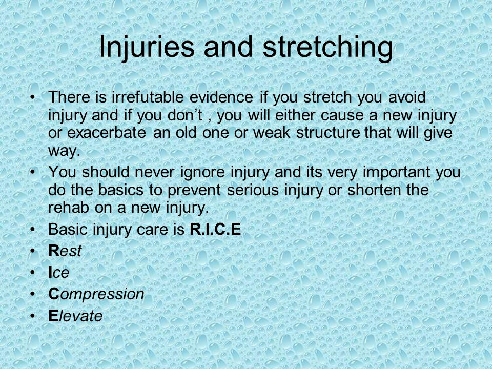 Injuries and stretching There is irrefutable evidence if you stretch you avoid injury and if you dont, you will either cause a new injury or exacerbat