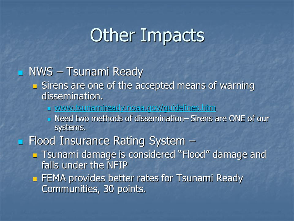 Other Impacts NWS – Tsunami Ready NWS – Tsunami Ready Sirens are one of the accepted means of warning dissemination.