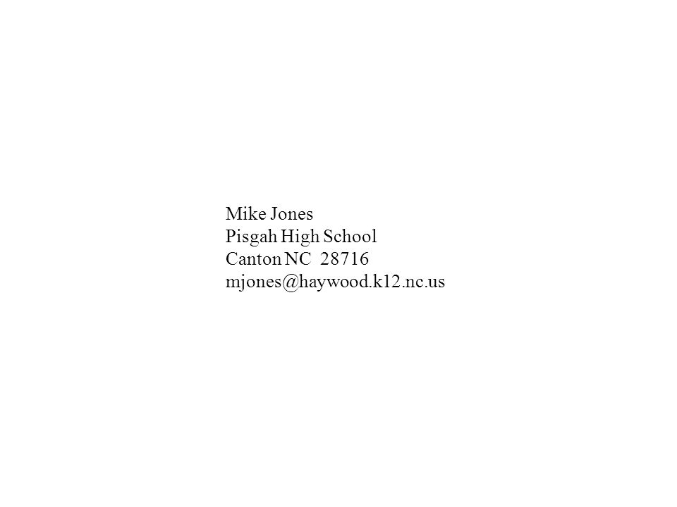 Mike Jones Pisgah High School Canton NC 28716 mjones@haywood.k12.nc.us