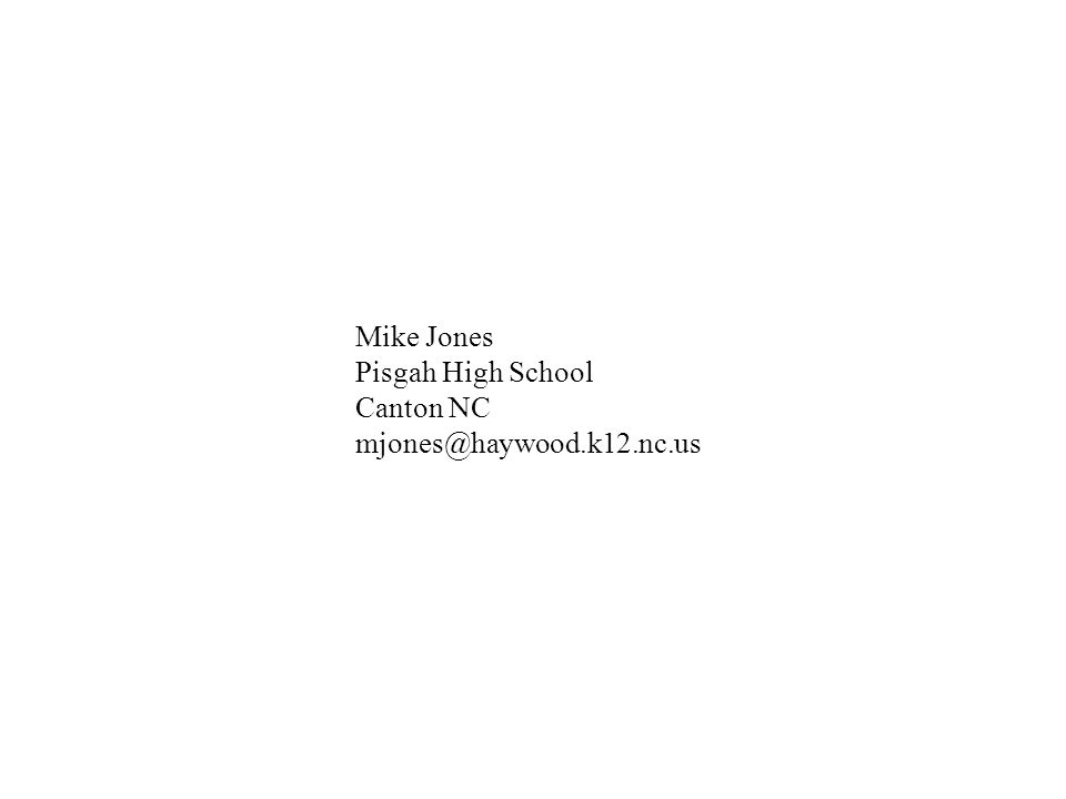 Mike Jones Pisgah High School Canton NC mjones@haywood.k12.nc.us