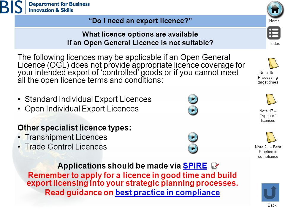 Do I need an export licence? Home Index Back The following licences may be applicable if an Open General Licence (OGL) does not provide appropriate li