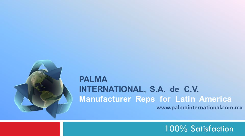 100% Satisfaction PALMA INTERNATIONAL, S.A. de C.V.