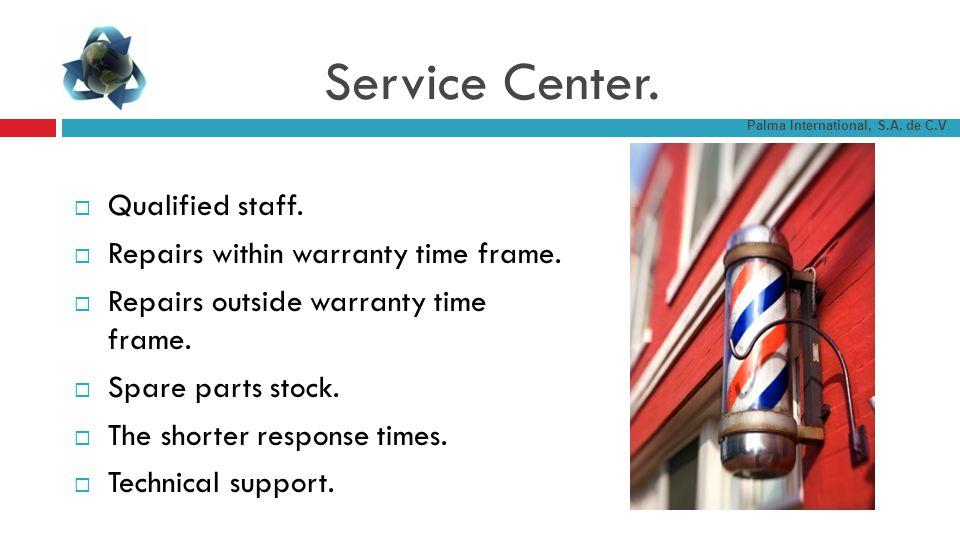 Service Center. Qualified staff. Repairs within warranty time frame.