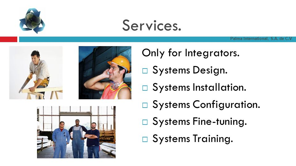 Services. Only for Integrators. Systems Design. Systems Installation.