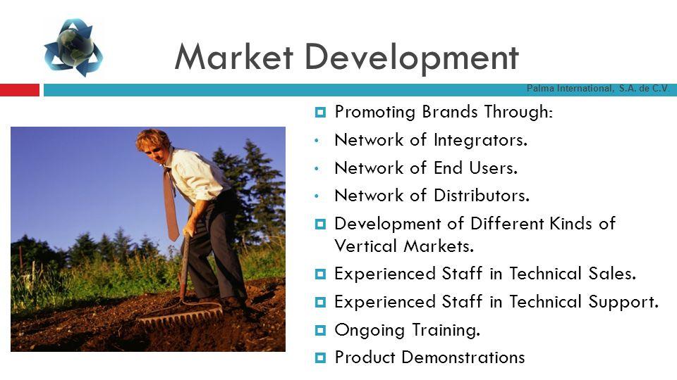 Market Development Promoting Brands Through: Network of Integrators. Network of End Users. Network of Distributors. Development of Different Kinds of