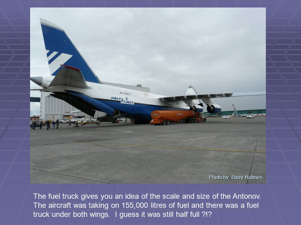Photo by: Barry Holmes The fuel truck gives you an idea of the scale and size of the Antonov.