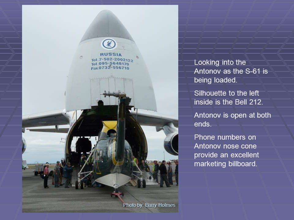 Photo by: Barry Holmes Looking into the Antonov as the S-61 is being loaded.