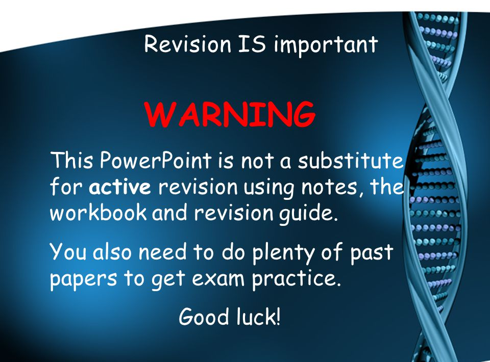 Revision IS important WARNING This PowerPoint is not a substitute for active revision using notes, the workbook and revision guide. You also need to d