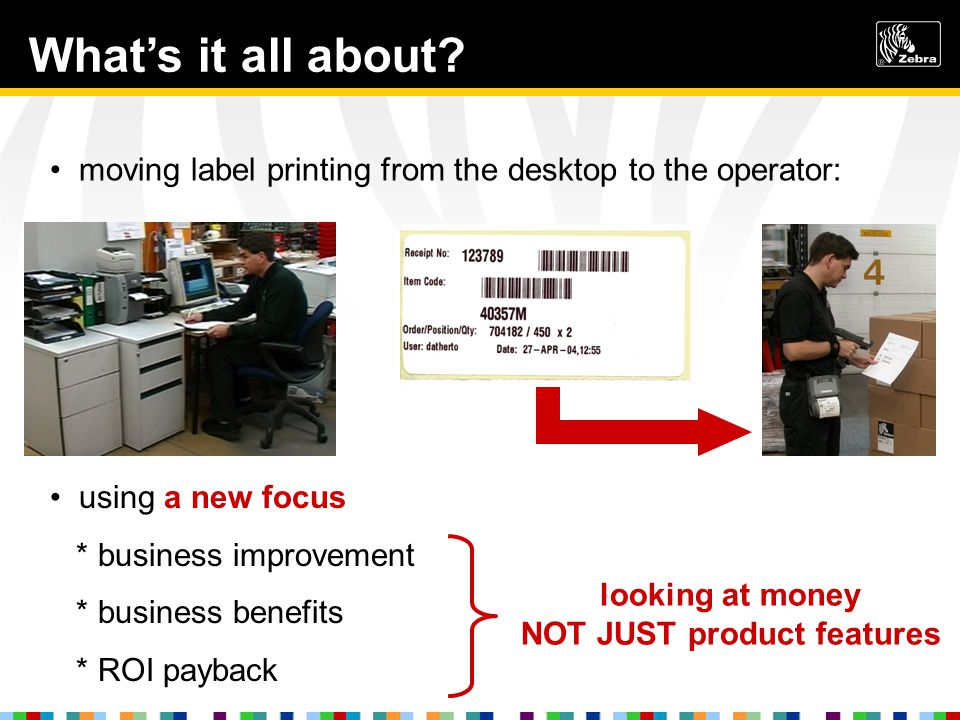 whats it all about? moving label printing from the desktop to the operator: using a new focus * business improvement * business benefits * ROI payback