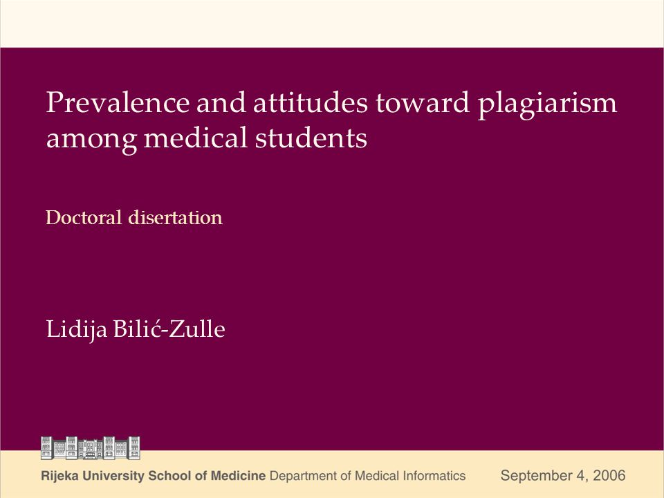 Prevalence and attitudes toward plagiarism among medical students Lidija Bilić-Zulle Doctoral disertation