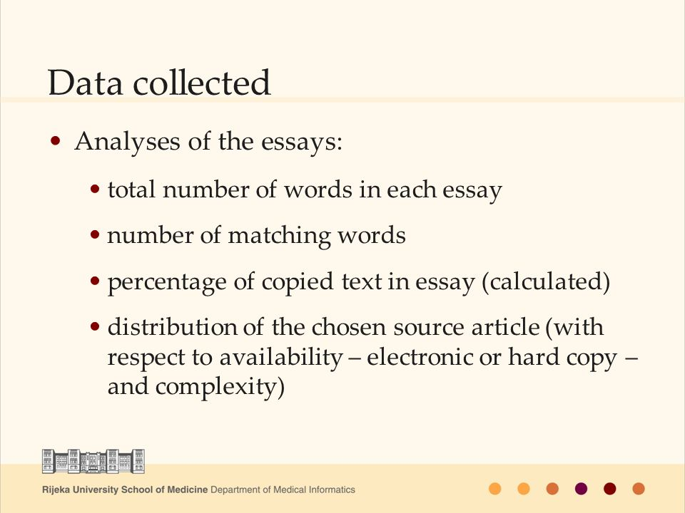 Analyses of the essays: total number of words in each essay number of matching words percentage of copied text in essay (calculated) distribution of the chosen source article (with respect to availability – electronic or hard copy – and complexity) Data collected