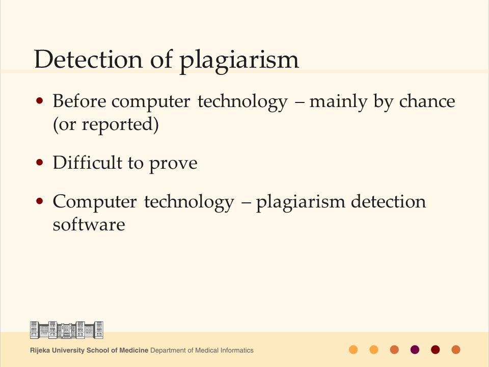 Detection of plagiarism Before computer technology – mainly by chance (or reported) Difficult to prove Computer technology – plagiarism detection soft