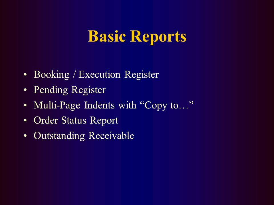 Basic Reports Booking / Execution Register Pending Register Multi-Page Indents with Copy to… Order Status Report Outstanding Receivable
