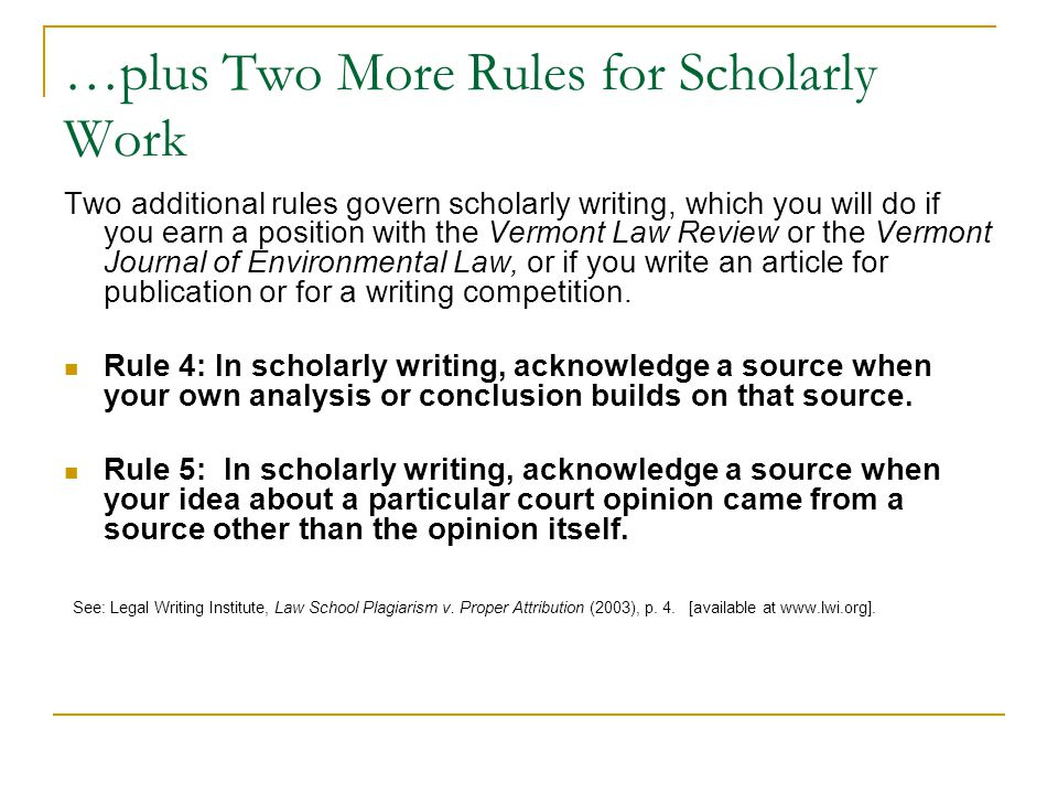 …plus Two More Rules for Scholarly Work Two additional rules govern scholarly writing, which you will do if you earn a position with the Vermont Law R