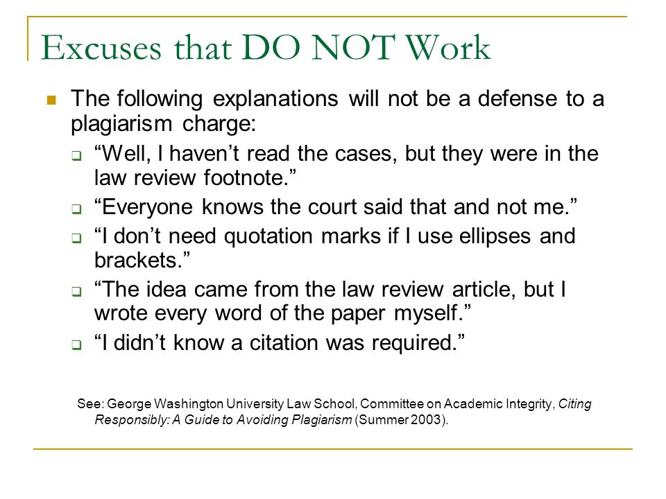 Excuses that DO NOT Work The following explanations will not be a defense to a plagiarism charge: Well, I havent read the cases, but they were in the