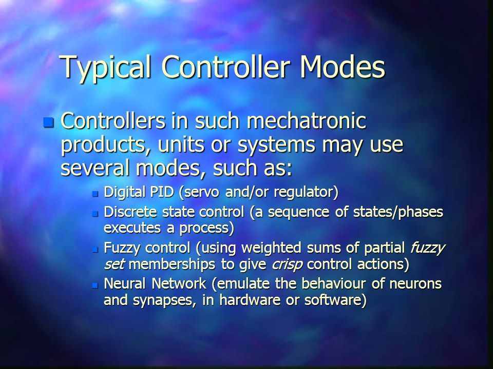 Typical Controller Modes n Controllers in such mechatronic products, units or systems may use several modes, such as: n Digital PID (servo and/or regu