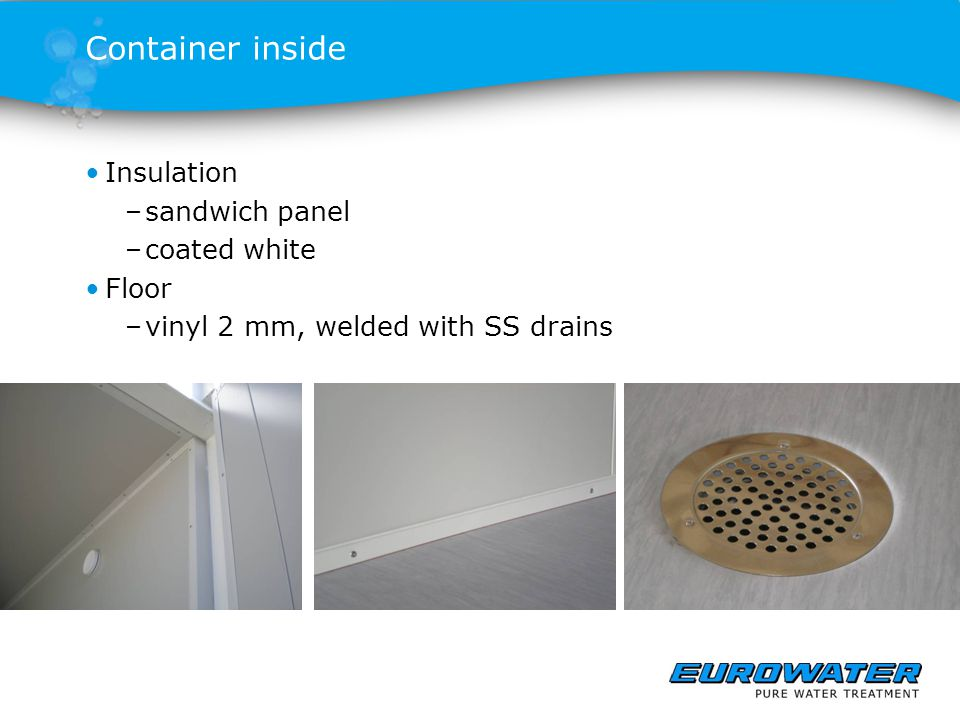 Container inside Insulation –sandwich panel –coated white Floor –vinyl 2 mm, welded with SS drains