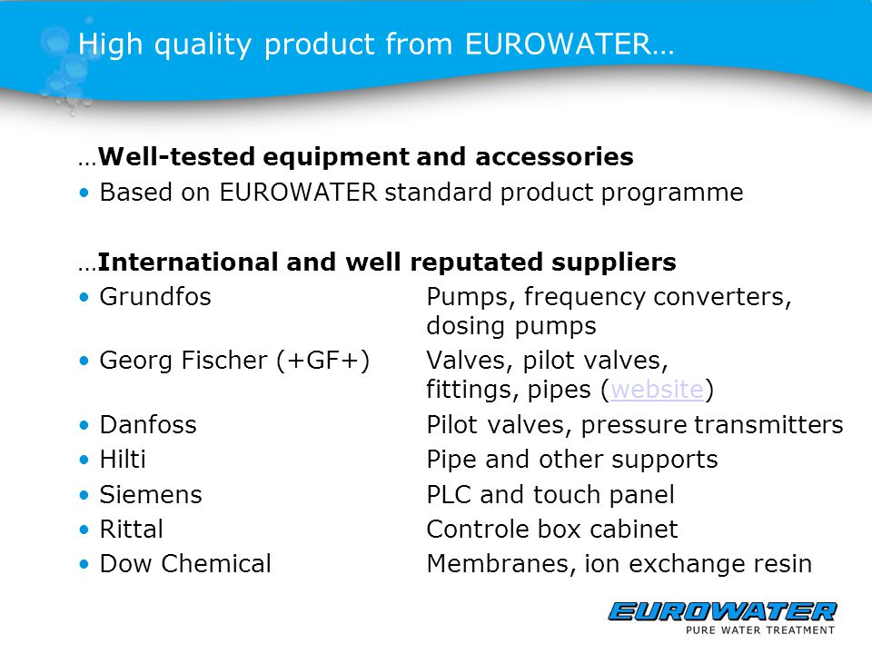 High quality product from EUROWATER… …Well-tested equipment and accessories Based on EUROWATER standard product programme …International and well repu
