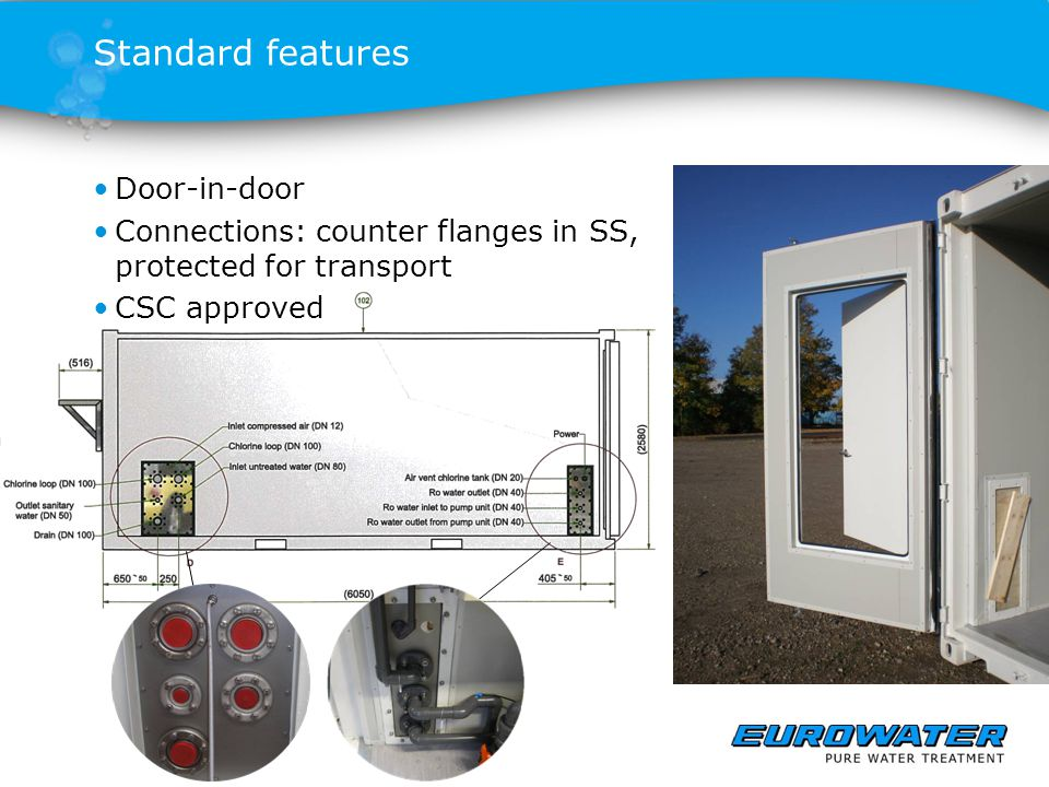 Standard features Door-in-door Connections: counter flanges in SS, protected for transport CSC approved