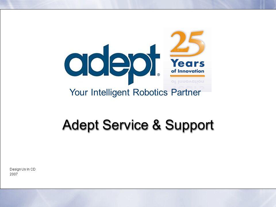 Your Intelligent Robotics Partner Adept Service & Support Design Us In CD 2007 Design Us In CD 2007