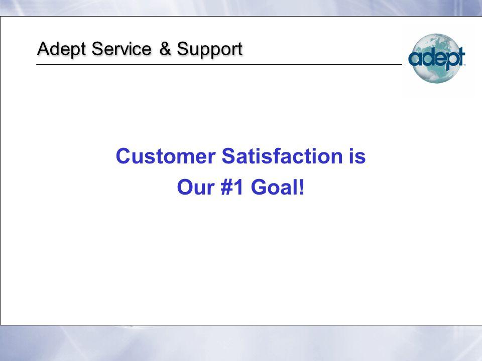 Adept Service & Support Customer Satisfaction is Our #1 Goal! Customer Satisfaction is Our #1 Goal!