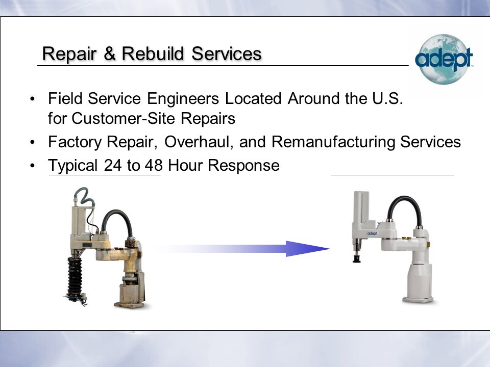 Repair & Rebuild Services Field Service Engineers Located Around the U.S. for Customer-Site Repairs Factory Repair, Overhaul, and Remanufacturing Serv