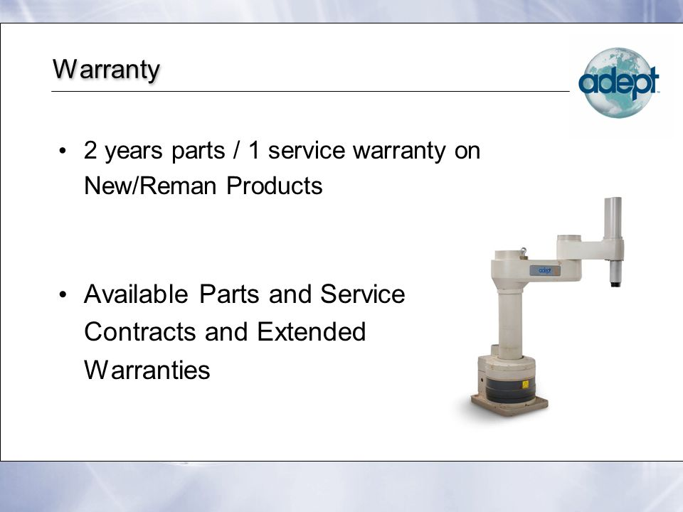 Warranty 2 years parts / 1 service warranty on New/Reman Products Available Parts and Service Contracts and Extended Warranties 2 years parts / 1 serv