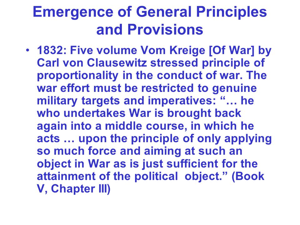 Emergence of General Principles and Provisions 1832: Five volume Vom Kreige [Of War] by Carl von Clausewitz stressed principle of proportionality in t