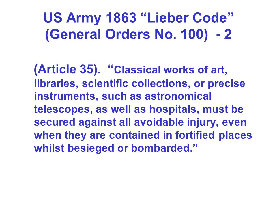 US Army 1863 Lieber Code (General Orders No. 100) - 2 (Article 35). Classical works of art, libraries, scientific collections, or precise instruments,