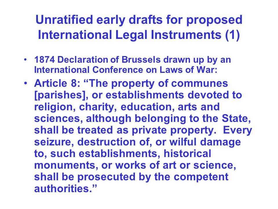 Unratified early drafts for proposed International Legal Instruments (1) 1874 Declaration of Brussels drawn up by an International Conference on Laws