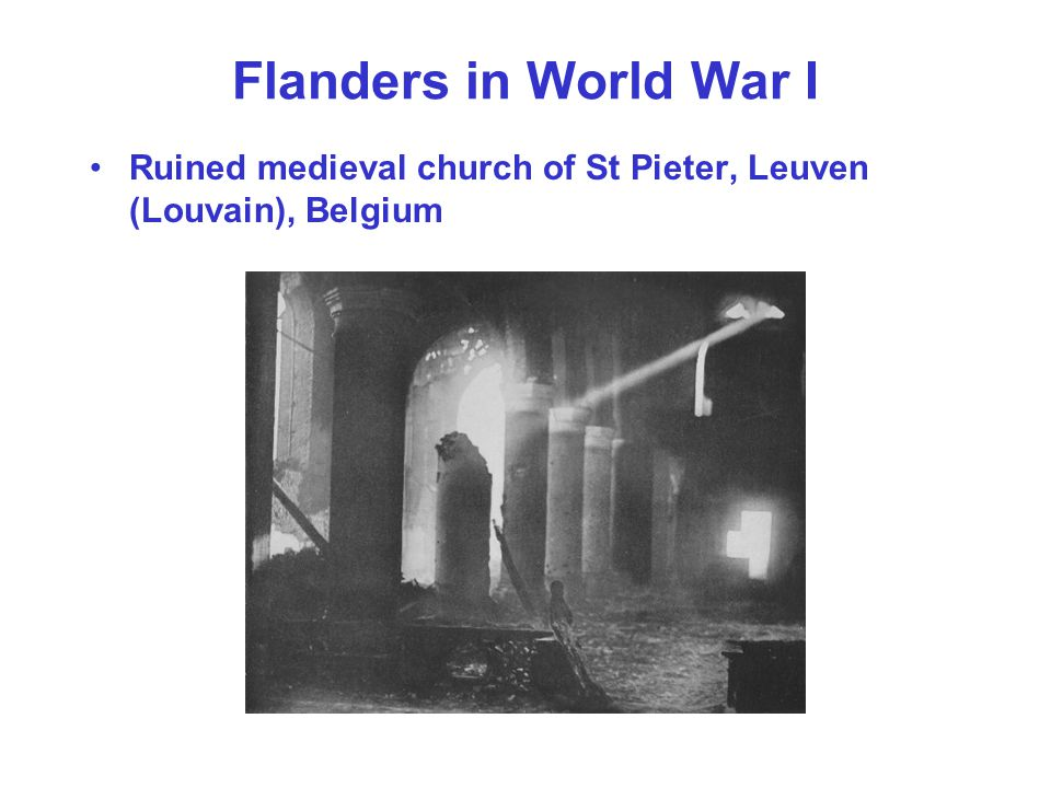 Flanders in World War I Ruined medieval church of St Pieter, Leuven (Louvain), Belgium