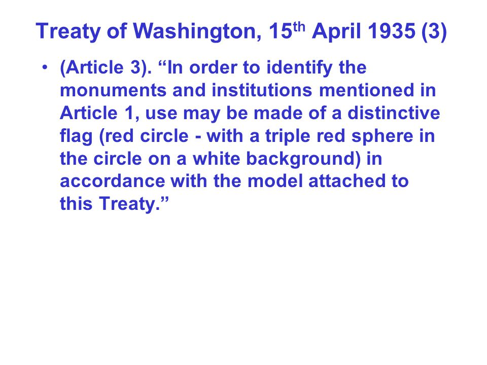 Treaty of Washington, 15 th April 1935 (3) (Article 3). In order to identify the monuments and institutions mentioned in Article 1, use may be made of