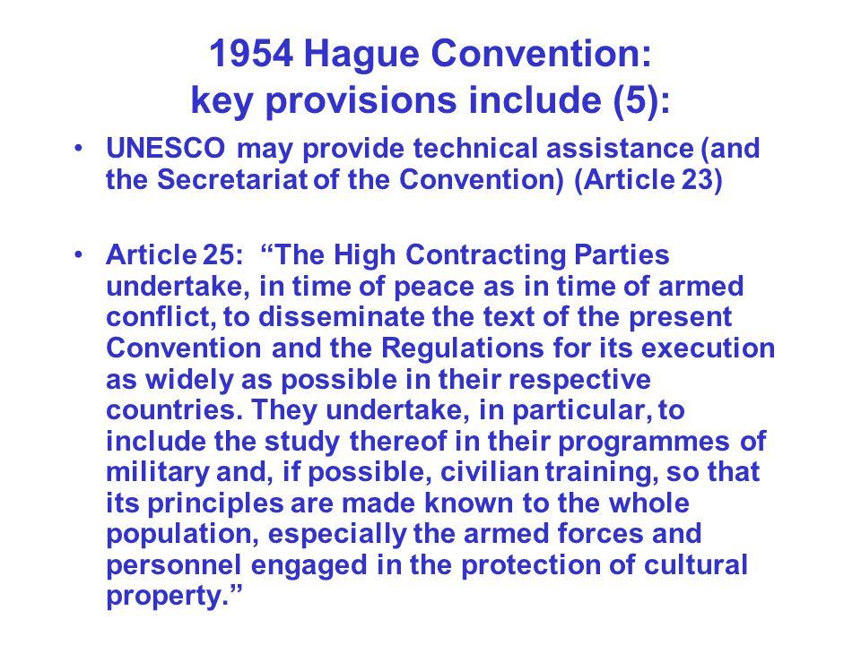 1954 Hague Convention: key provisions include (5): UNESCO may provide technical assistance (and the Secretariat of the Convention) (Article 23) Articl