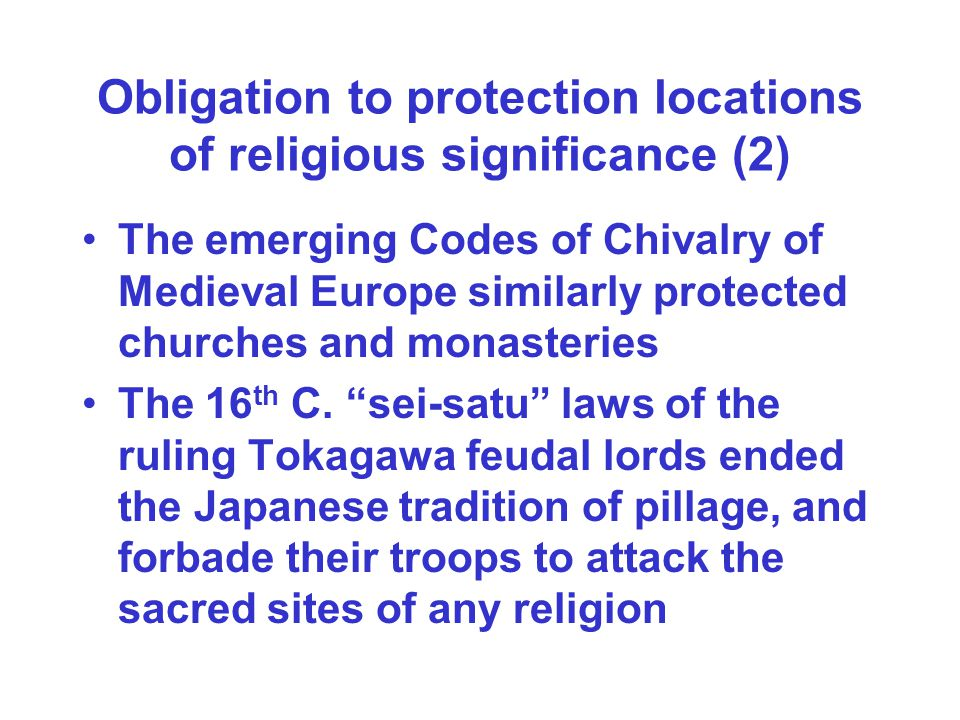 Obligation to protection locations of religious significance (2) The emerging Codes of Chivalry of Medieval Europe similarly protected churches and mo