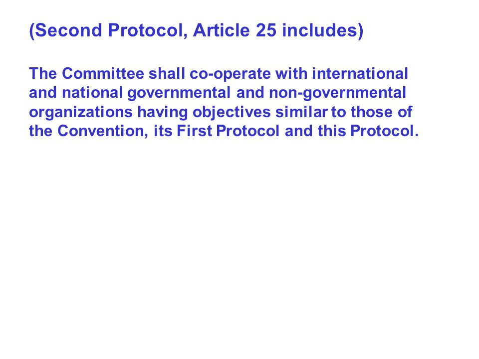 (Second Protocol, Article 25 includes) The Committee shall co-operate with international and national governmental and non-governmental organizations