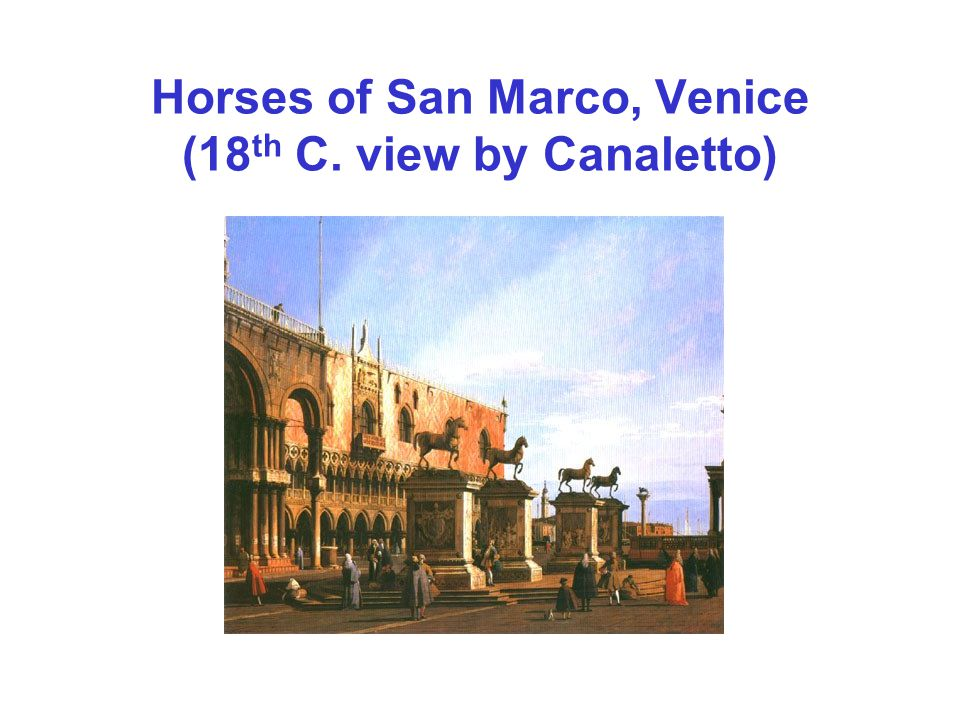 Horses of San Marco, Venice (18 th C. view by Canaletto)