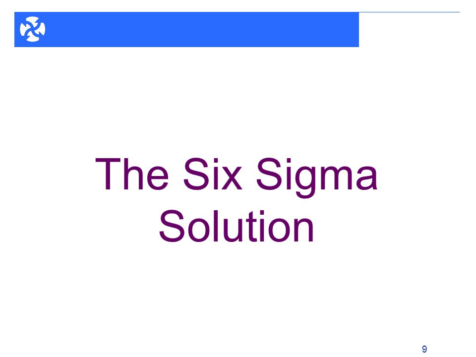 1 - 9 9 The Six Sigma Solution