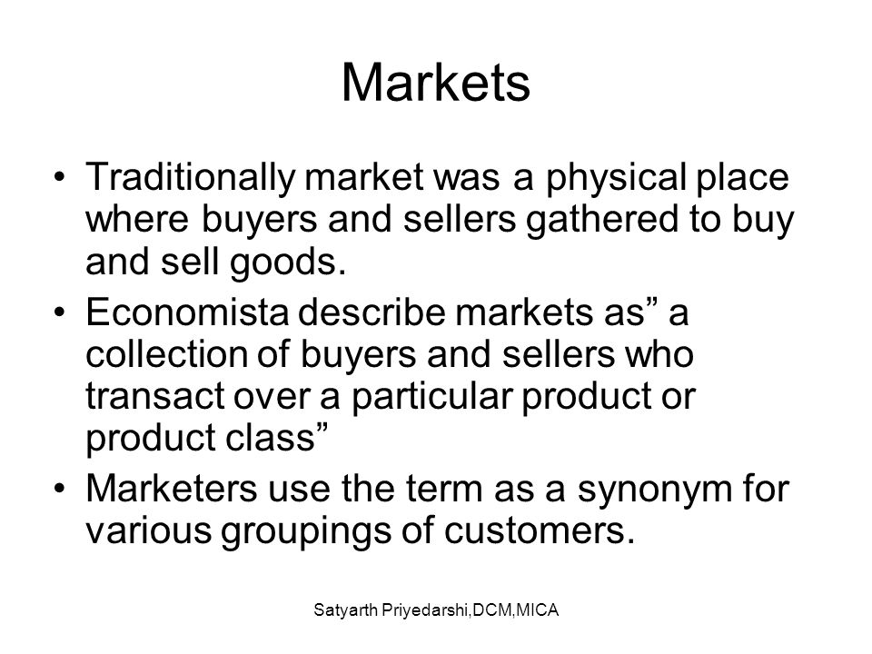 Satyarth Priyedarshi,DCM,MICA Markets Traditionally market was a physical place where buyers and sellers gathered to buy and sell goods. Economista de