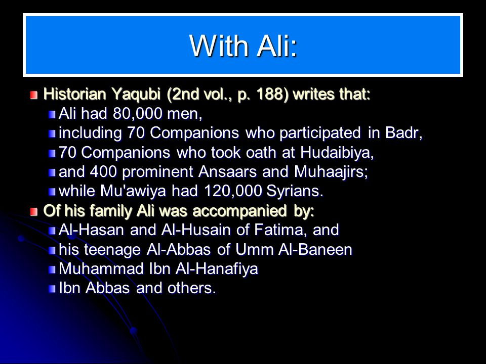 With Ali: Historian Yaqubi (2nd vol., p. 188) writes that: Ali had 80,000 men, including 70 Companions who participated in Badr, 70 Companions who too