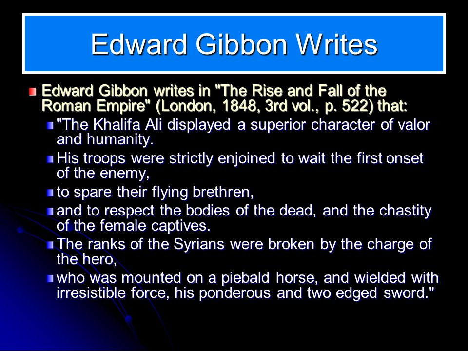 Edward Gibbon Writes Edward Gibbon writes in The Rise and Fall of the Roman Empire (London, 1848, 3rd vol., p.