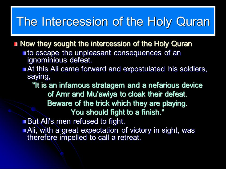 The Intercession of the Holy Quran Now they sought the intercession of the Holy Quran to escape the unpleasant consequences of an ignominious defeat.