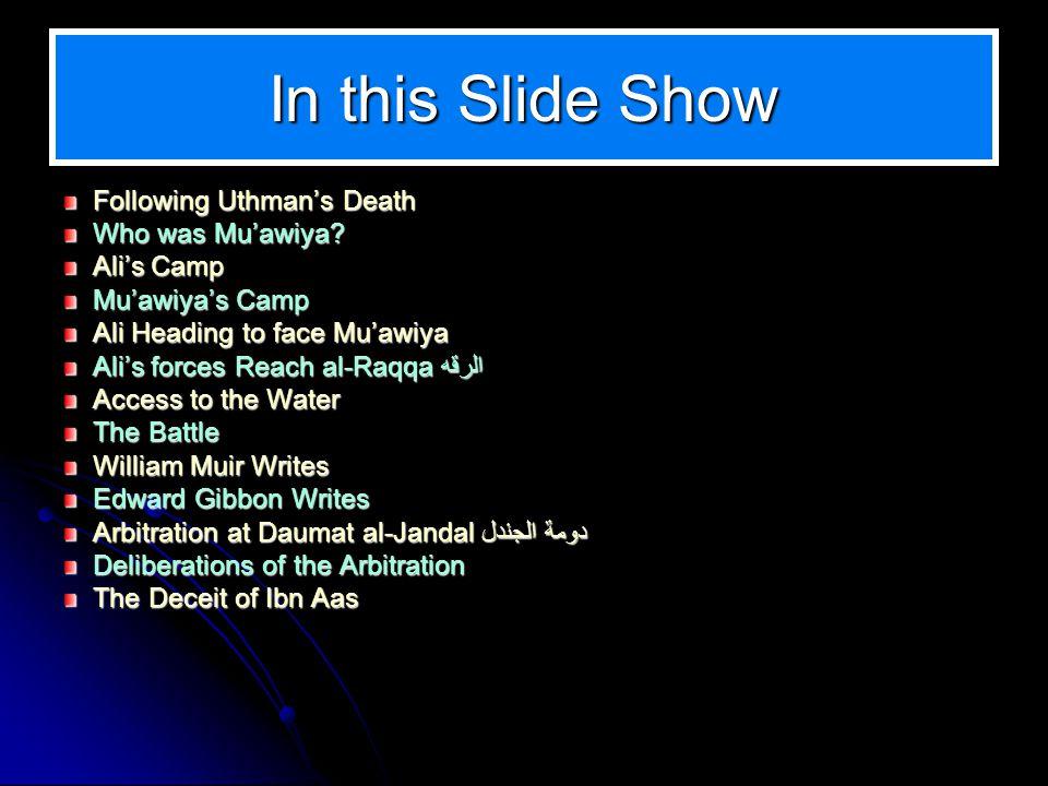In this Slide Show Following Uthmans Death Who was Muawiya? Alis Camp Muawiyas Camp Ali Heading to face Muawiya Alis forces Reach al-Raqqa الرقه Acces